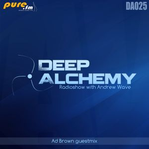 Andrew Wave - Deep Alchemy 025 [Ad Brown Guest Mix] on Pure.fm