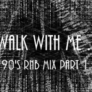 WALK WITH ME 90's RNB MIX PART 1