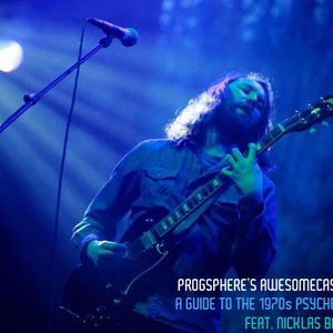 ProgSphere's AwesomeCast: Episode 19 – A Guide to the 1970s Psychedelia