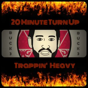 20 Minute Turn Up - Trappin' Heavy