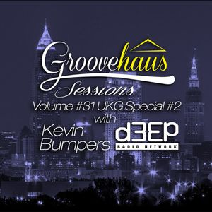 Groovehaus Sessions Volume 31 w Kevin Bumpers UKG Special #2 on D3EP Radio(5-21-15)