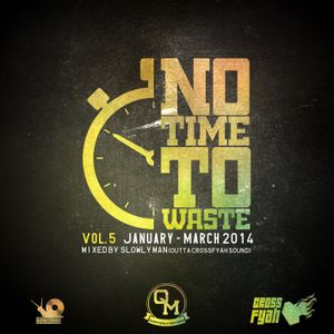 Crossfyah Sound - No time to waste Vol. 5 (DANCEHALL - Jan, Feb, March 2014)