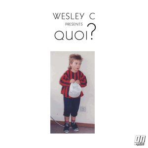 Wesley C - Quoi?
