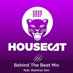 Deep House Cat Show - Behind The Beat Mix - feat. Ramirez Son