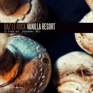 Vanilla Resort: September 2011.  Mixed by Baz Le Rock