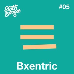 SlothBoogie Guestmix #005 - Bxentric