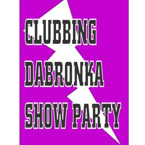 CLUBBING DABRONKA SHOW PARTY