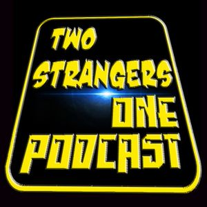 Ep 151: May The PODCAST Be With You - TWO STRANGERS ONE PODCAST