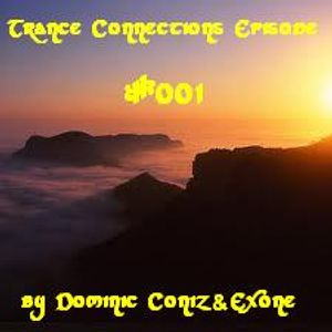 Trance Connections with Dominic Coniz & ExOne - Episode #001