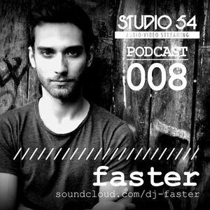 Studio 54 Podcast 008 - Faster ( march 2014 )