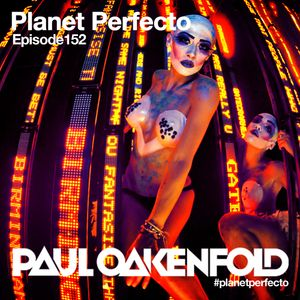 Planet Perfecto ft. Paul Oakenfold:  Radio Show 152