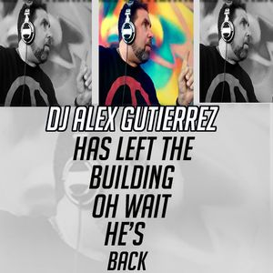 DJ ALEX G HAS LEFT THE BUILDING, OH WAIT HE'S BACK