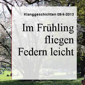 Im Frühling fliegen Federn leicht - KW15/16