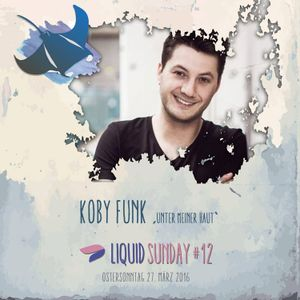 Koby Funk @ Liquid Sunday #12 - 27.03.16