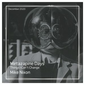Mirtazapine Days - Things I Can't Change