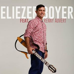 Eliezer Boyer nos presenta su vídeo Mi Pasión eres Tu