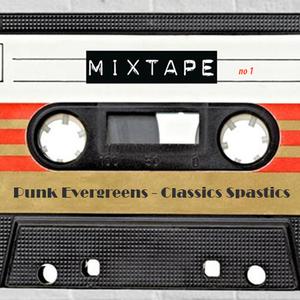Punk Evergreens * Classics Spastics * mixtape no 1