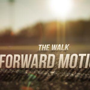 Forward Motion- The Walk