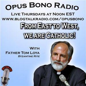 Opus Bono Radio with Fr. Tom Loya: from East to West we are Catholic