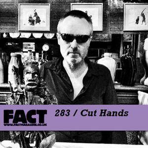 FACT Mix 283: Cut Hands