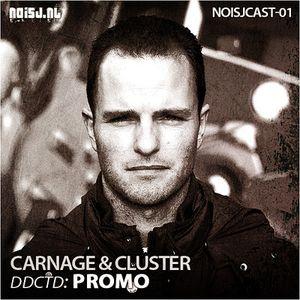NOISJCAST-01 Carnage & Cluster - ddctd: PROMO