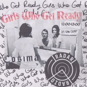 Girls Who Get Ready w/ Cosima - 27th June 2017
