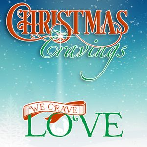 Christmas Cravings: We Crave Love