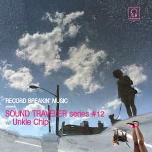 Sound Traveler Series #12 ft. Unkle Chip