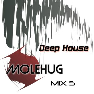 MOLEHUG MIX 5 - DEEP HOUSE