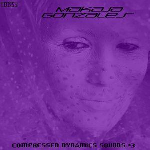 MaKaJa Gonzales - COMPRESSED DYNAMICS SOUNDS #3