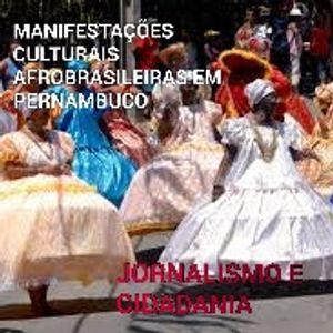 Programa Jornalismo e Cidadania - Tema: Manifestações Culturais Afro-Brasileiras, Maracatu e Afoxé