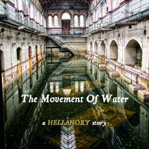 HELLANORY: The Movement Of Water