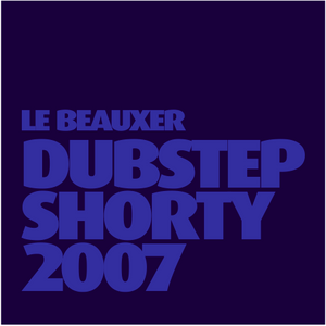 DUBSTEP SHORTY 2007