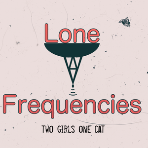 Lone Frequencies [two girls one cat]