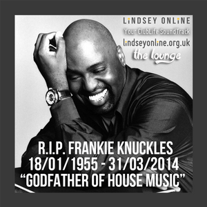 Lounge - 060414 - RIP Frankie Knuckles - Godfather of House Music