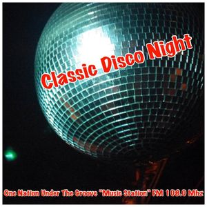 """CLASSIC DISCO NIGHT (15) - ONE NATION UNDER THE GROOVE """"MUSIC STATION"""""""