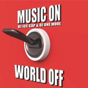 Dj Ice Cap & Dj One More - Music On, World Off
