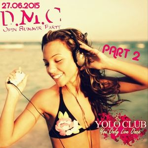 D.M.C. - Open Summer Party 2015 [PART II] (Yolo Club 27.06.15)
