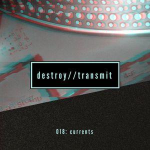 Destroy//Transmit. 018: Currents