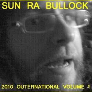 SUN RA BULLOCK: 2010 outernational volume 1