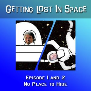 Getting Lost in Space: No Place to Hide Part 1 and 2