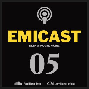EMICAST 05 by Emiliano - Deep & House Music