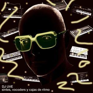 DJ UVE: Sintes, vocoders y cajas de ritmo