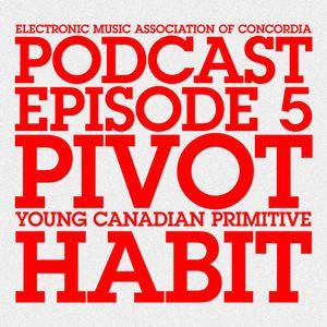 EMAC Podcast #05: Pivot, Habit & Young Canadian Primitive