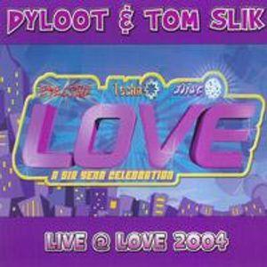 Dyloot & Tom Slik - Live @ LOVE 2004