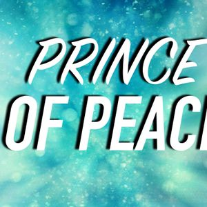 Peace on Earth Pt 4:  Prince of Peace