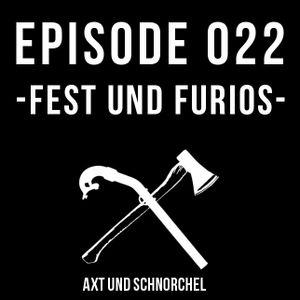 022 - FEST UND FURIOS - AXT UND SCHNORCHEL PODCAST
