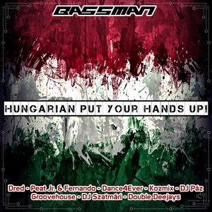 Hungarian Put Your Hands Up! Mixed By BassMan