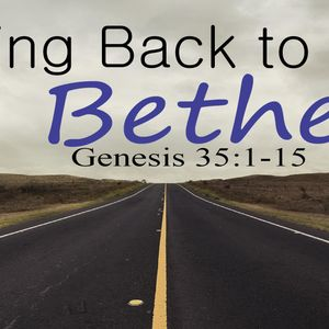 Going Back to Bethel / Pastor Steve miller
