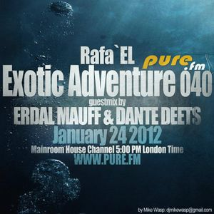 Rafa'El-Exotic Adventure 040 guestmix Erdal Mauff & Dante Deets [24 Jan 2012] on Pure.FM
